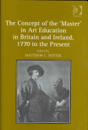 The Concept of the 'master' in Art Education in Britain and Ireland, 1770 to the Present