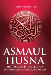 Asmaul Husna 1001 Solusi Hidup: Asmaul Husna (99 Nama Allah) memiliki banyak sekali faedah yang berguna bagi semua orang,