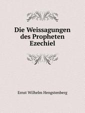 Die Weissagungen des Propheten Ezechiel für solche die in der Schrift forschen erläutert