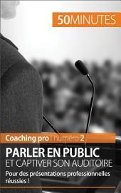 Parler en public et captiver son auditoire: Pour des présentations professionnelles réussies !