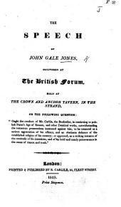 "The Speech of J. G. J. Delivered at the British Forum ... on the ... Question: ""Ought the Conduct of Mr. Carlile ... in Continuing to Publish Paine's Age of Reason ... to be Censured ... Or Approved,"" Etc"