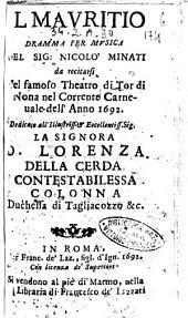Il Mauritio dramma per musica del sig: Nicolò Minati da recitarsi nel famoso theatro di Tor di Nona nel corrente carneuale dell'anno 1692. Dedicato all'illustriss. ... la signora D. Lorenza della Cerda ...