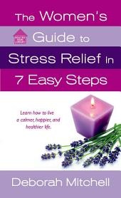 The Women's Guide to Stress Relief in 7 Easy Steps: Learn How to Live a Calmer, Happier, and Healthier Life