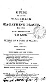 A Guide To All The Watering And Sea Bathing Places With A Description Of The Lakes A Sketch Of A Tour In Wales And Itineraries By The Editor Of The Picture Of London