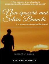 Non sposerò mai Silvia Bianchi e non andrò mai sulla Luna