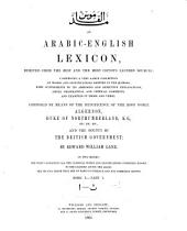 An Arabic-English Lexicon: Derived Fom the Best and the Most Copious Eastern Sources : Comprising a Very Large Collection of Words and Significations Omitted in the Ḳámoos, with Supplements to Its Abridged and Defective Explanations ... and Examples in Prose and Verse ; in Two Books. Ā - ṯ, المجلد 1،العدد 1