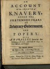 An Account of the Growth of Knavery, Under the Pretended Fears of Arbitrary Government, and Popery: With a Parallel Betwixt the Reformers of 1677, and Those of 1641, in Their Methods, and Designs