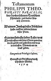 Testamentum Philippi Theophrasti Paracelsi des hocherfahrnen Teutschen Philosophi und baider Artzney Doctoris