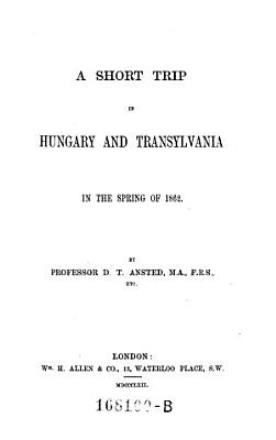 A Short Trip in Hungary and Transylvania in the Spring of 1862 PDF