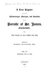A True Register of All the Christeninges, Mariages, and Burialles in the Parishe of St. James, Clarkenwell: From the Yeare of Our Lorde God 1551, Volume 20