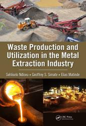 Waste Production and Utilization in the Metal Extraction Industry PDF