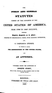 The Public and General Statutes Passed by the Congress of the United States of America: From 1789 to 1827 Inclusive, Whether Expired, Repealed, Or in Force : Arranged in Chronological Order, with Marginal References, and a Copious Index : to which is Added the Constitution of the United States, and an Appendix, Volume 1