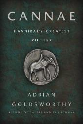 Cannae: Hannibal's Greatest Victory