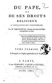 Du Pape et de ses droits religieux a l'occasion du concordat; par m. l'abbé Barruel ... Tome premier (-second): L'Evangile et l'Eglise général sur le pape, Volume1