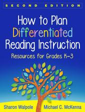 How to Plan Differentiated Reading Instruction, Second Edition: Resources for Grades K-3, Edition 2