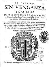 El castigo, sin venganza, tragedia de Frey Lope Felix de Vega Carpio ... Al excelentissimo señor don Luis Fernandez de Cordoua ... Anno 1634