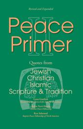 Peace Primer II: Quotes from Jewish, Christian and Islamic Scripture and Tradition