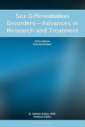 Sex Differentiation Disorders—Advances in Research and Treatment: 2012 Edition: ScholarlyPaper