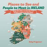 Places to See and People to Meet in Ireland - Geography Books for Kids Age 9-12 | Children's Explore the World Books