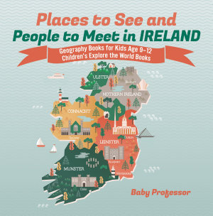 Places to See and People to Meet in Ireland   Geography Books for Kids Age 9 12   Children s Explore the World Books