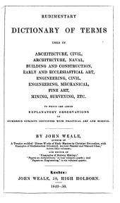 Rudimentary Dictionary of terms used in architecture, building and construction, early and ecclesiastical art, etc