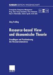 Resource-based View und ökonomische Theorie: Grundlagen und Positionierung des Ressourcenansatzes