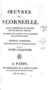 Œuvres de P. Corneille: avec le commentaire de Voltaire sur les pièces de théâtre, et des observations critiques sur ce commentaire par le citoyen Palissot, Volume5