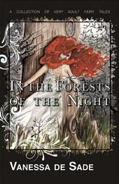 In the Forests of the Night: A collection of very adult fairy tales