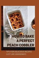 How To Bake A Perfect Peach Cobbler