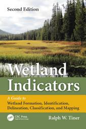 Wetland Indicators: A Guide to Wetland Formation, Identification, Delineation, Classification, and Mapping, Second Edition, Edition 2