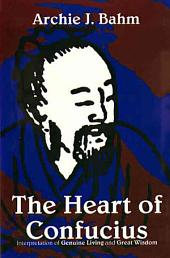 The Heart of Confucius: Interpretations of Genuine Living and Great Wisdom