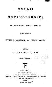 Ovidii Metamorphoses in usum scholarum excerptae: quibus accedunt notulae anglicae et quaestiones