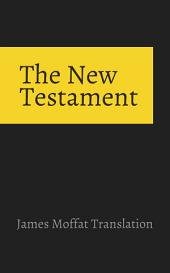 The New Testament: James Moffatt Translation