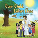 Dear Child  Listen Close Book