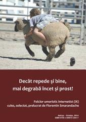 Decât repede şi bine, mai degrabă încet şi prost: folclor umoristic internetist, vol. IX