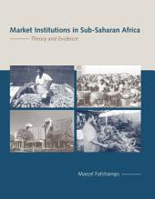 Market Institutions in Sub-Saharan Africa: Theory and Evidence