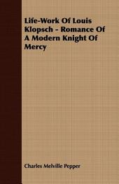 Life-Work Of Louis Klopsch - Romance Of A Modern Knight Of Mercy