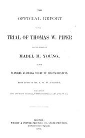 The Official Report of the Trial of Thomas W. Piper for the Murder of Mabel H. Young, in the Supreme Judicial Court of Massachusetts