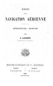 Essai sur la navigation aérienne: aérostation--aviation