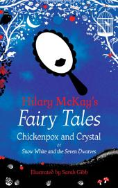 Chickenpox and Crystal: A Snow White and the Seven Dwarves Retelling by Hilary McKay