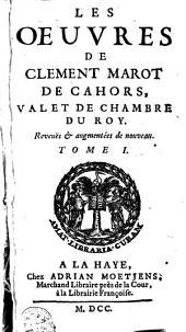 Les oeuvres de Clement Marot de Cahors valet de chambre du Roy: reveuës augmentées de nouveau, Volume1