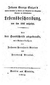 Lebensbeschreibung, von ihm selbst aufgesetzt. Aus der Handschrift abgedruckt, mit Anmerkungen von Johann- Bernhard Merian und Friedrich Nicolai