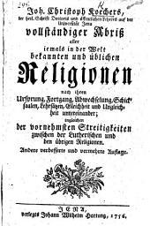 J. C. K.'s ... vollständiger Abriss aller jemals in der Welt bekannten ... Religionen ... ingleichen der vornehmsten Streitigkeiten zwischen der Lutherischen und den übrigen Religionen. Andere ... vermehrte Auflage
