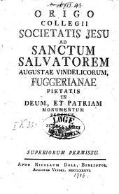 Origo Collegii Societatis Jesu ad Sanctum Salvatorem Augustae Vindelicorum, Fuggirianae pietatis in deum et patriam monumentum perenne