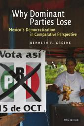 Why Dominant Parties Lose: Mexico's Democratization in Comparative Perspective