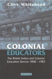 Colonial Educators: The British Indian and Colonial Education Service 1858-1983