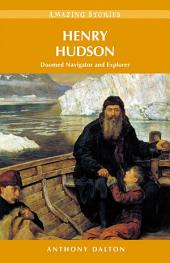 Henry Hudson: Doomed Navigator and Explorer