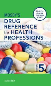 Mosby's Drug Reference for Health Professions - E-Book: Edition 5