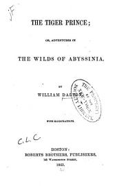 The Tiger Prince: Or, Adventures in the Wilds of Abyssinia