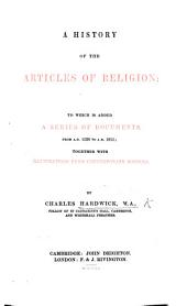 A History of the Articles of Religion; to which is added a series of documents from A.D. 1536 to A.D. 1615: together with illustrations from contemporary sources